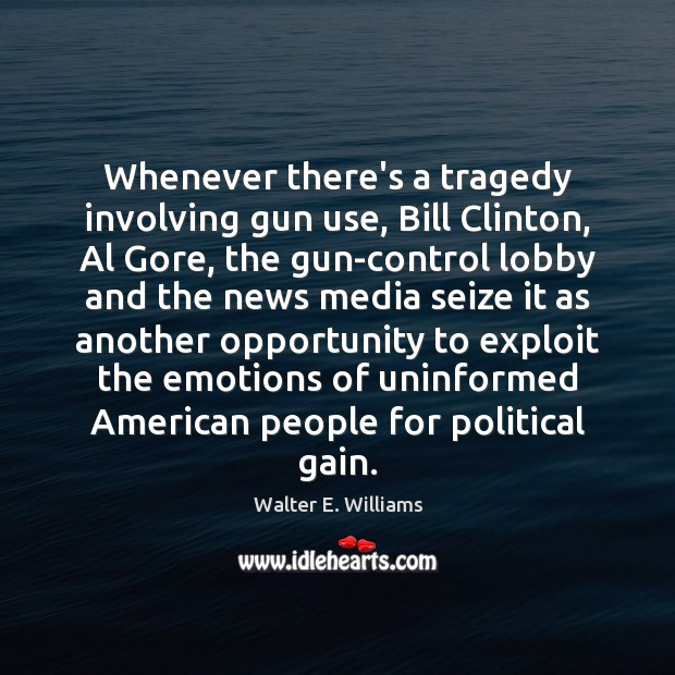 Image, Whenever there's a tragedy involving gun use, Bill Clinton, Al Gore, the