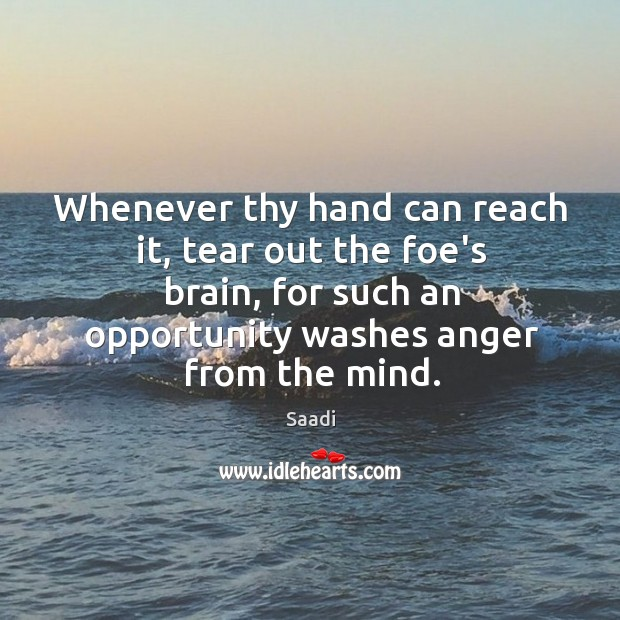 Whenever thy hand can reach it, tear out the foe's brain, for Image