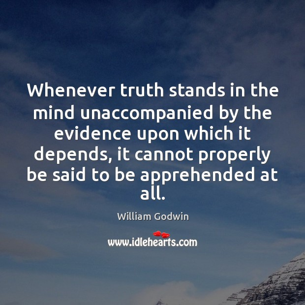 Whenever truth stands in the mind unaccompanied by the evidence upon which Image