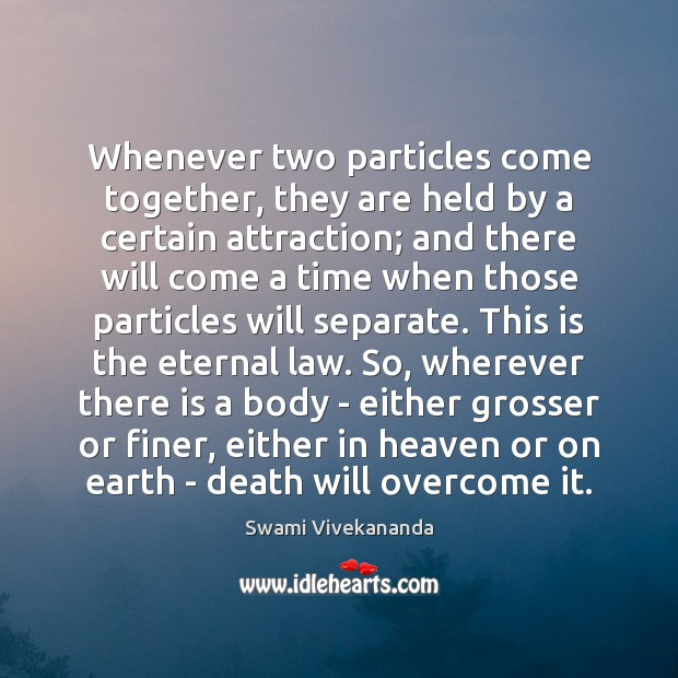 Whenever two particles come together, they are held by a certain attraction; Swami Vivekananda Picture Quote