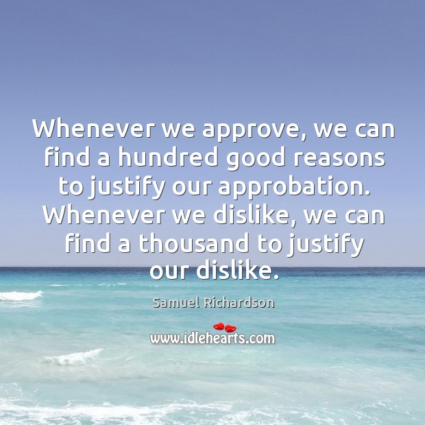 Whenever we approve, we can find a hundred good reasons to justify our approbation. Image