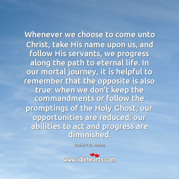 Whenever we choose to come unto Christ, take His name upon us, Progress Quotes Image