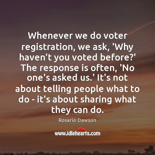 Whenever we do voter registration, we ask, 'Why haven't you voted before? Image