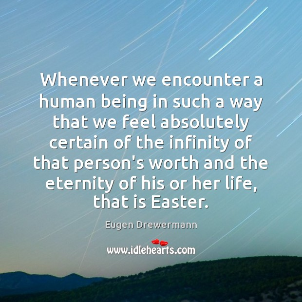 Whenever we encounter a human being in such a way that we Easter Quotes Image