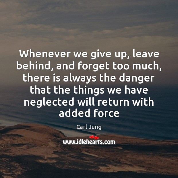 Whenever we give up, leave behind, and forget too much, there is Image
