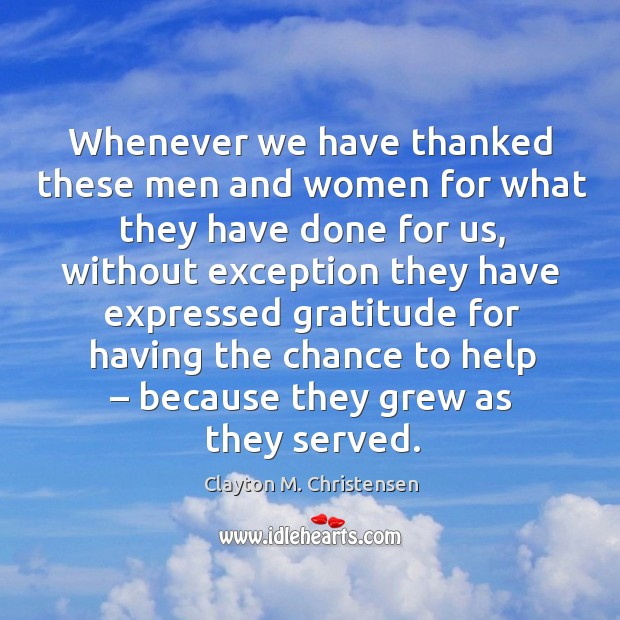 Image, Whenever we have thanked these men and women for what they have done for us, without exception