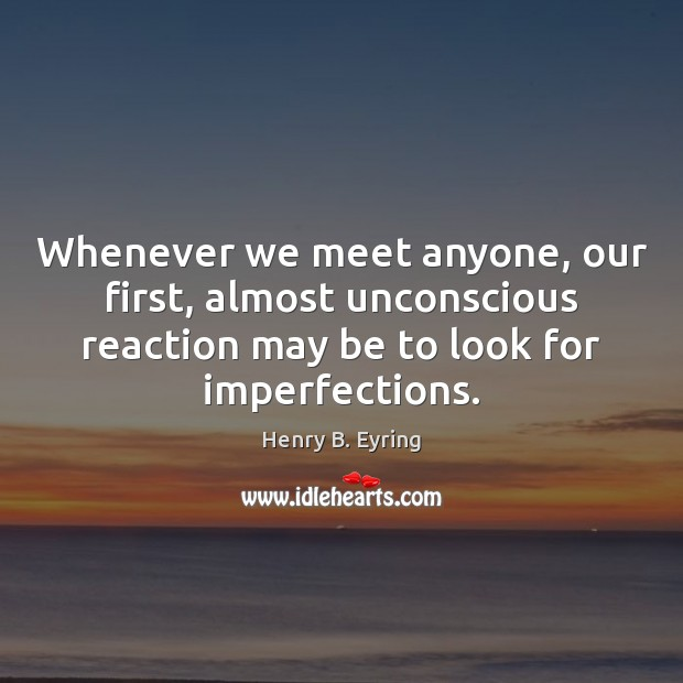 Image, Whenever we meet anyone, our first, almost unconscious reaction may be to