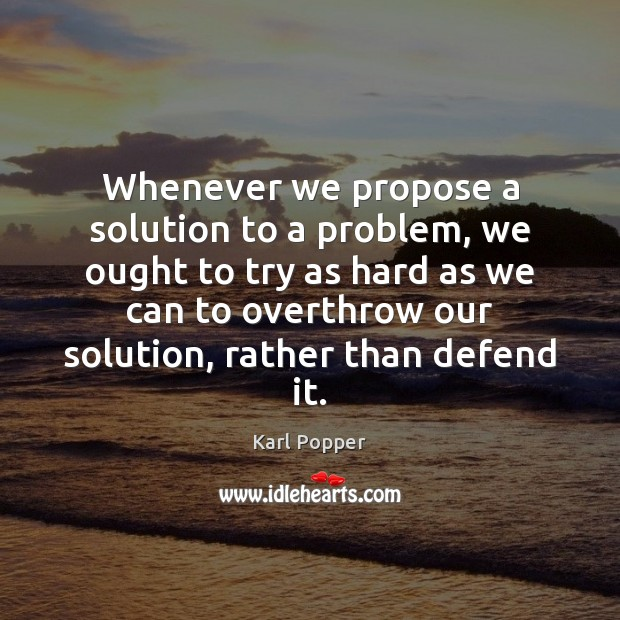 Whenever we propose a solution to a problem, we ought to try Image