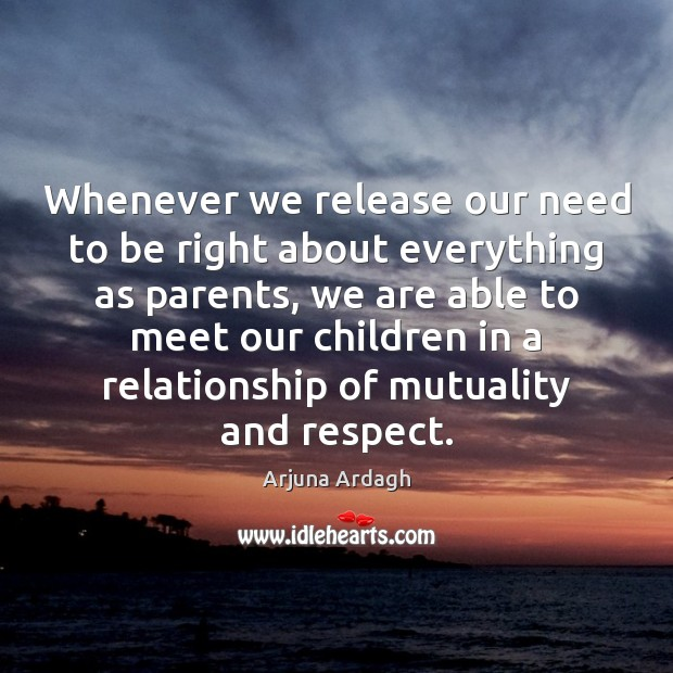 Image, Whenever we release our need to be right about everything as parents,