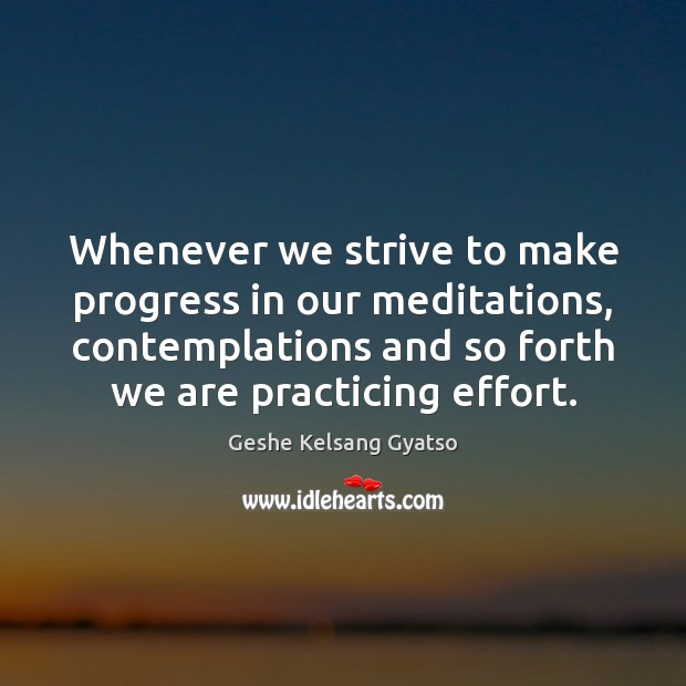 Whenever we strive to make progress in our meditations, contemplations and so Geshe Kelsang Gyatso Picture Quote