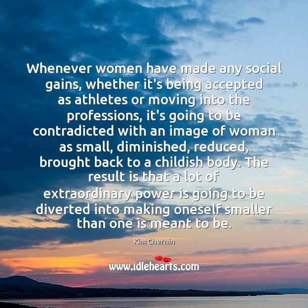Image, Whenever women have made any social gains, whether it's being accepted as