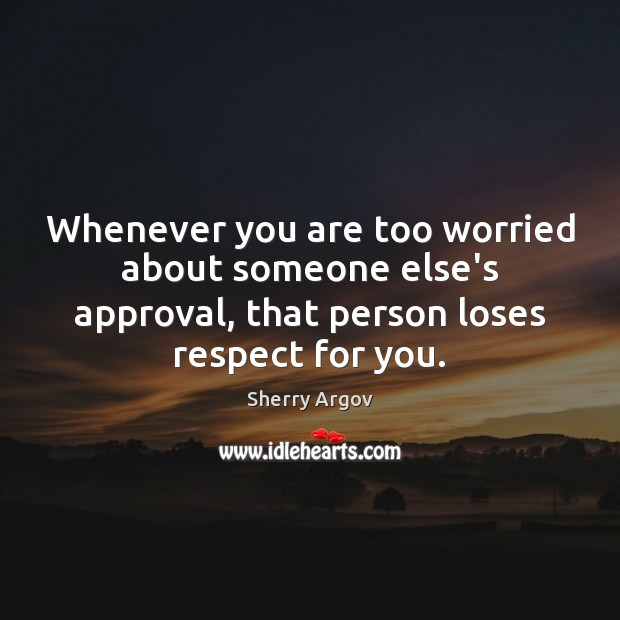 Sherry Argov Picture Quote image saying: Whenever you are too worried about someone else's approval, that person loses