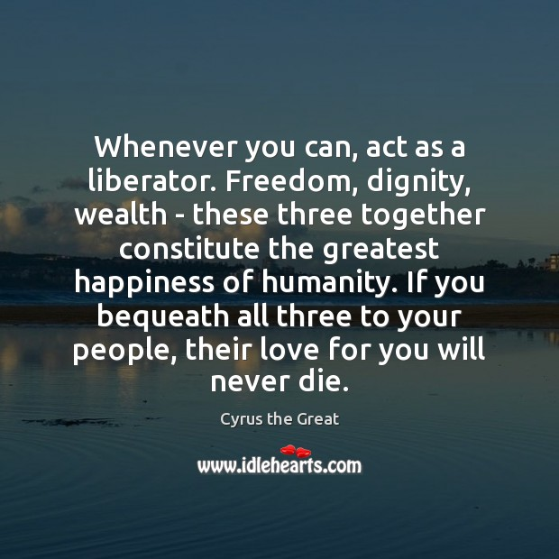 Image, Whenever you can, act as a liberator. Freedom, dignity, wealth – these