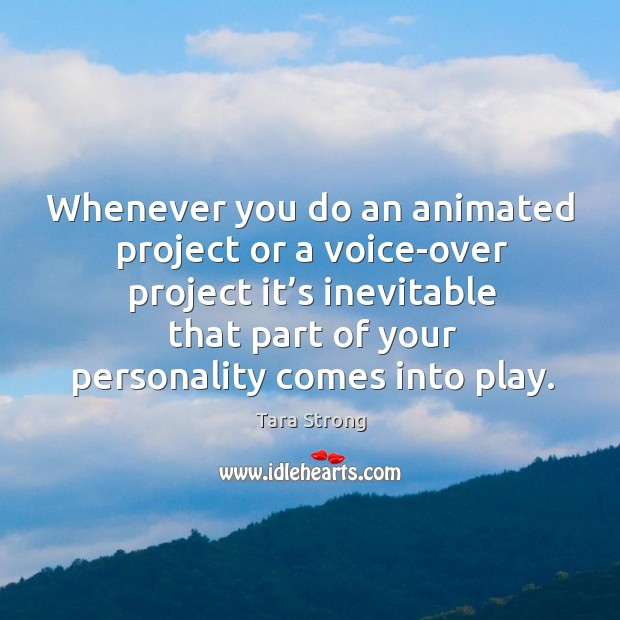 Whenever you do an animated project or a voice-over project it's inevitable that part of your personality comes into play. Image