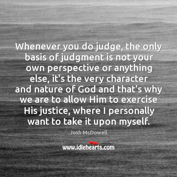 Whenever you do judge, the only basis of judgment is not your Image