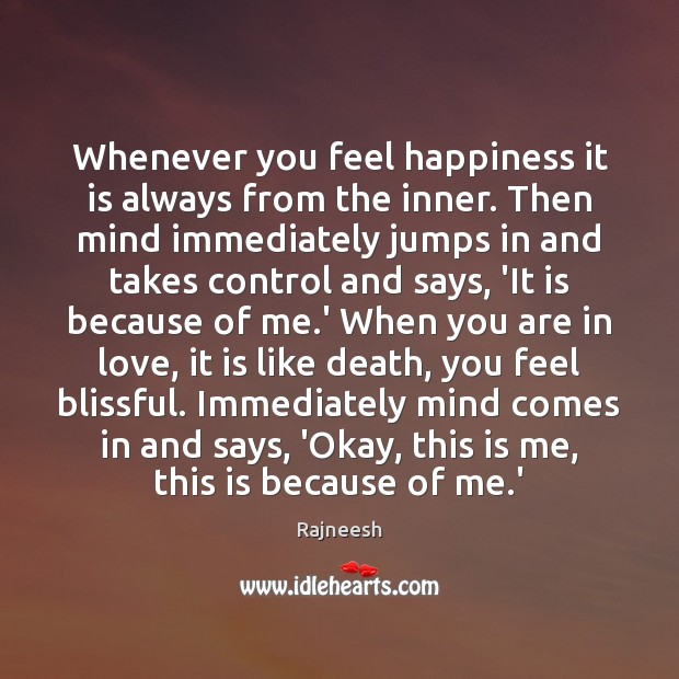 Whenever you feel happiness it is always from the inner. Then mind Image