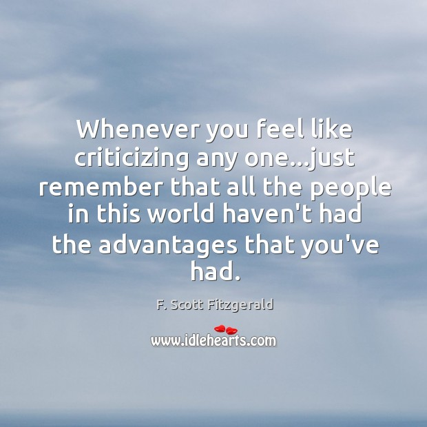 Image, Whenever you feel like criticizing any one…just remember that all the
