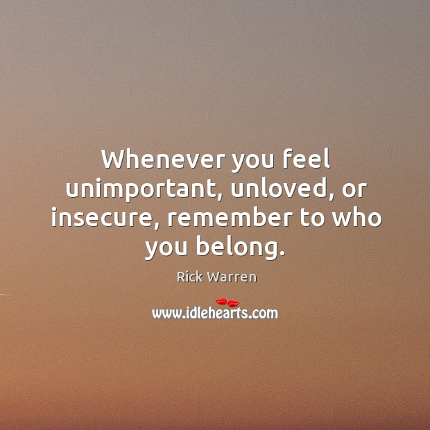 Whenever you feel unimportant, unloved, or insecure, remember to who you belong. Image
