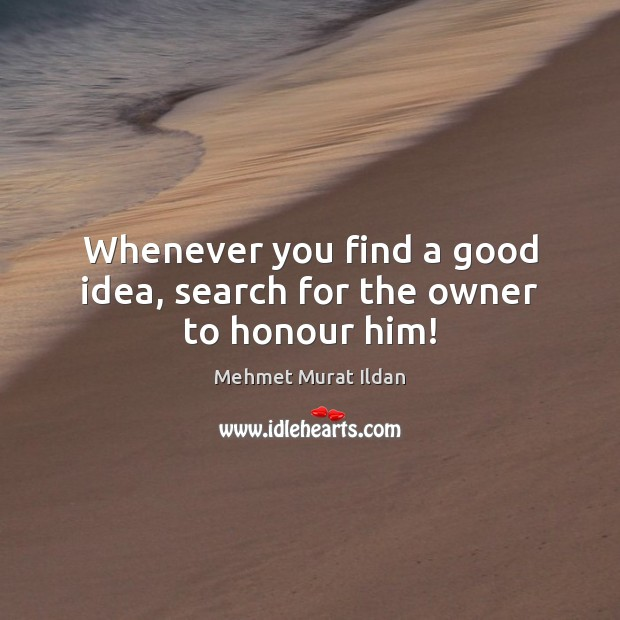 Image, Whenever you find a good idea, search for the owner to honour him!