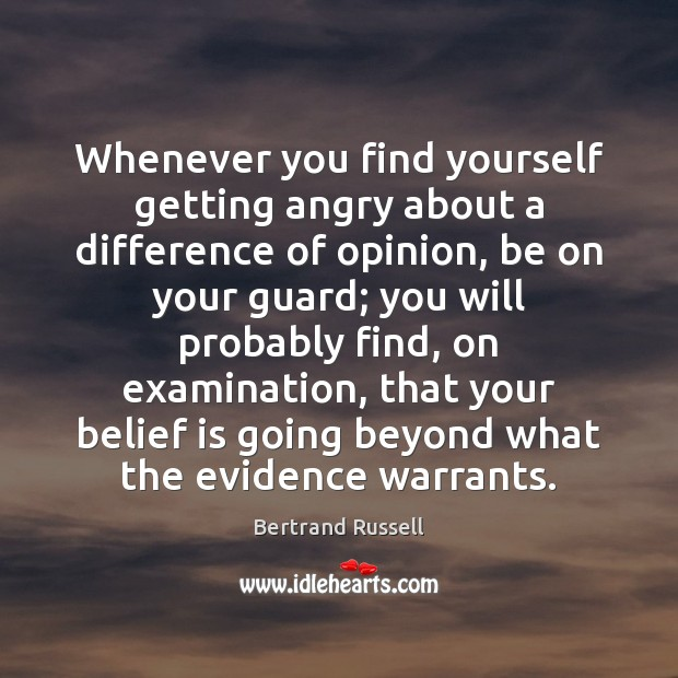 Whenever you find yourself getting angry about a difference of opinion, be Belief Quotes Image
