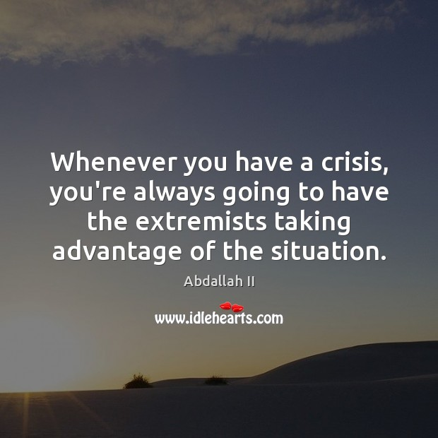 Image, Whenever you have a crisis, you're always going to have the extremists