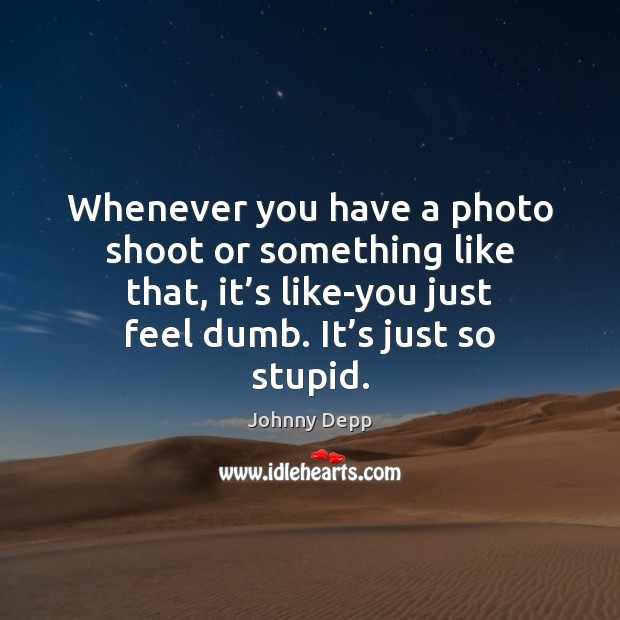 Whenever you have a photo shoot or something like that, it's Image