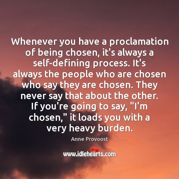 Whenever you have a proclamation of being chosen, it's always a self-defining Image