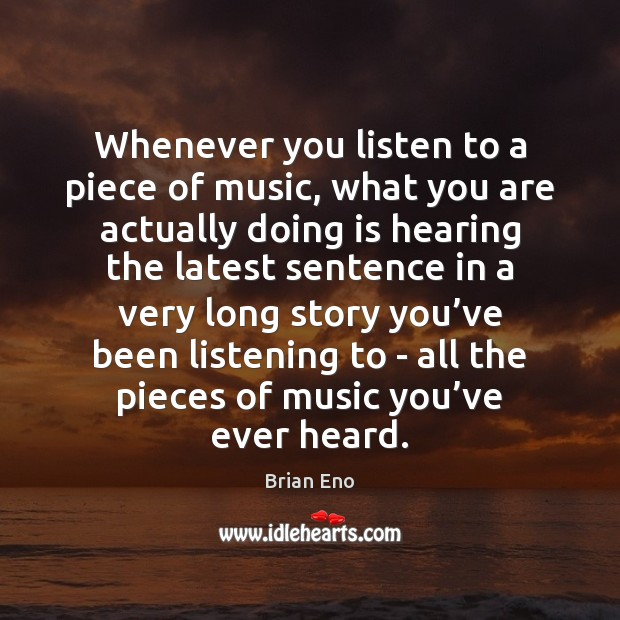 Whenever you listen to a piece of music, what you are actually Image