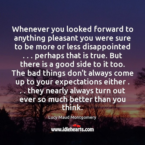 Whenever you looked forward to anything pleasant you were sure to be Lucy Maud Montgomery Picture Quote
