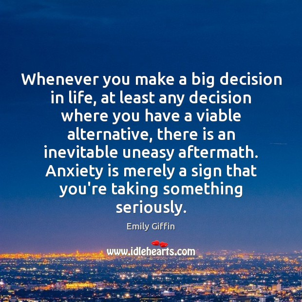 Image, Whenever you make a big decision in life, at least any decision