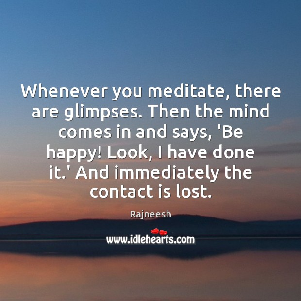 Image, Whenever you meditate, there are glimpses. Then the mind comes in and