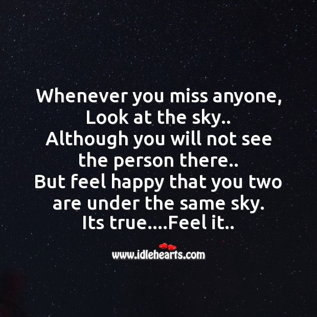 Whenever you miss anyone, look at the sky.. Missing You Messages Image