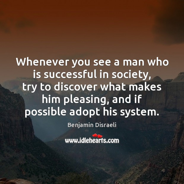 Whenever you see a man who is successful in society, try to Benjamin Disraeli Picture Quote