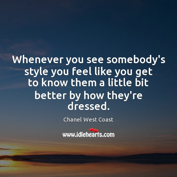 Whenever you see somebody's style you feel like you get to know Image