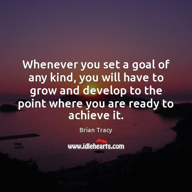 Whenever you set a goal of any kind, you will have to Brian Tracy Picture Quote