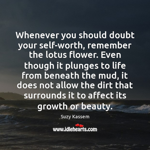 Whenever You Should Doubt Your Self Worth Remember The Lotus Flower