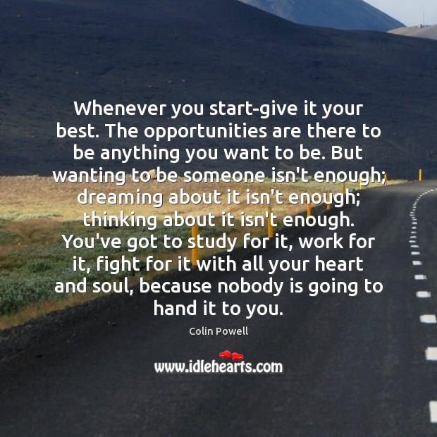 Whenever you start-give it your best. The opportunities are there to be Image