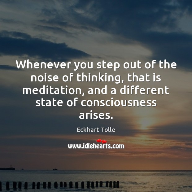 Whenever you step out of the noise of thinking, that is meditation, Image