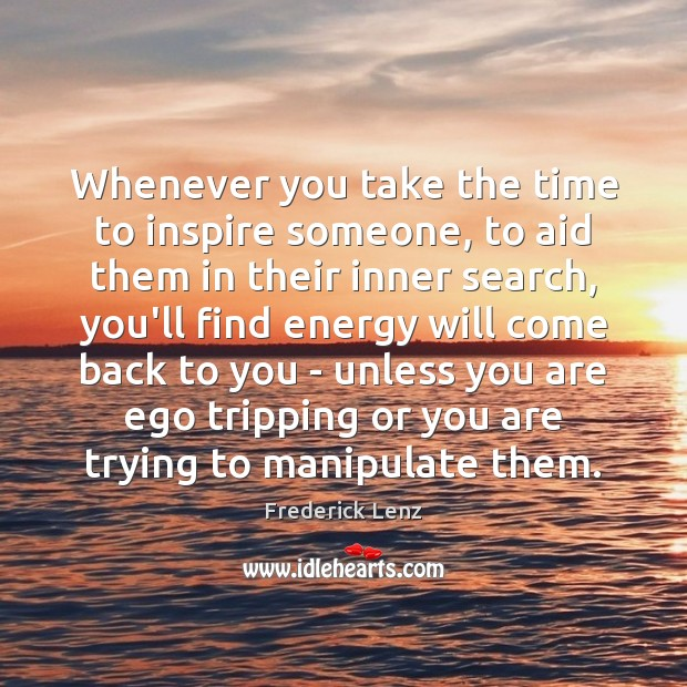 Whenever you take the time to inspire someone, to aid them in Image