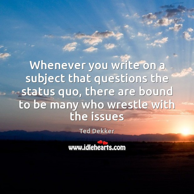 Whenever you write on a subject that questions the status quo, there Image