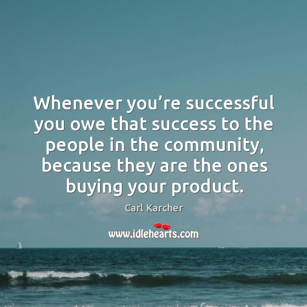 Image, Whenever you're successful you owe that success to the people in the community