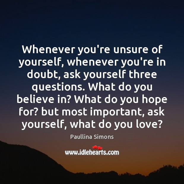 Whenever you're unsure of yourself, whenever you're in doubt, ask yourself three Paullina Simons Picture Quote
