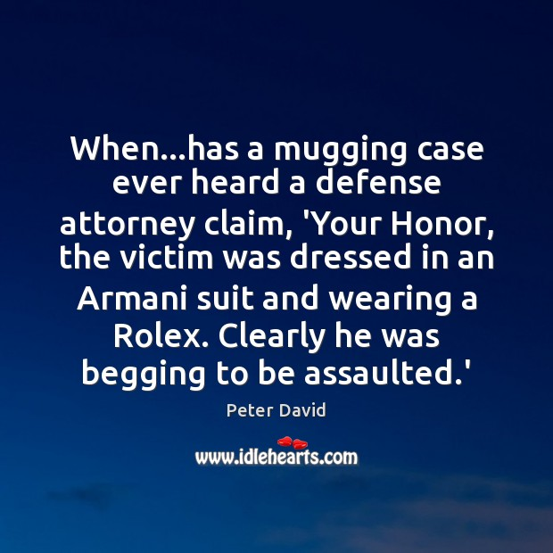 Image, When…has a mugging case ever heard a defense attorney claim, 'Your