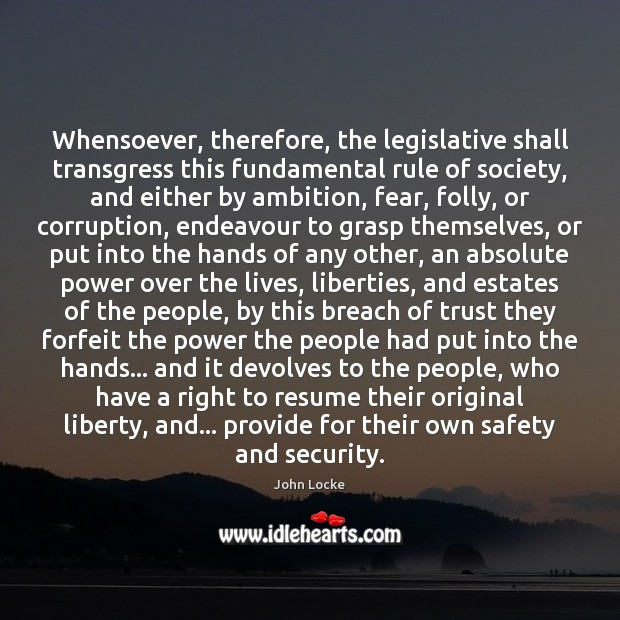 Image, Whensoever, therefore, the legislative shall transgress this fundamental rule of society, and