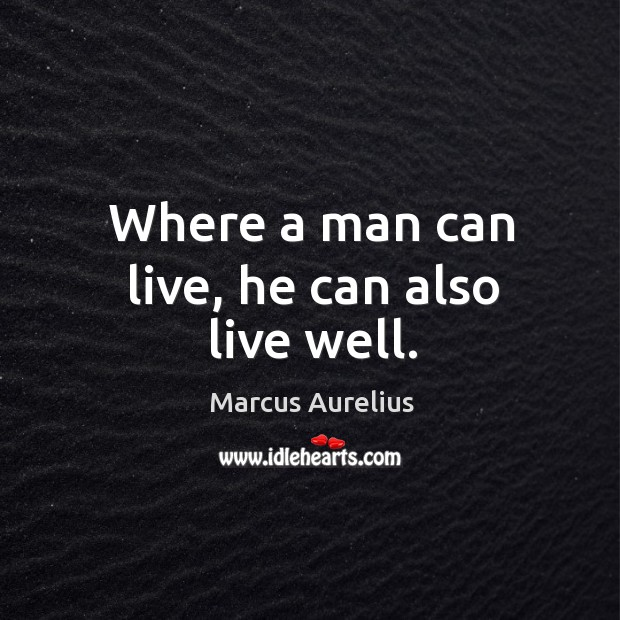 Image, Where a man can live, he can also live well.