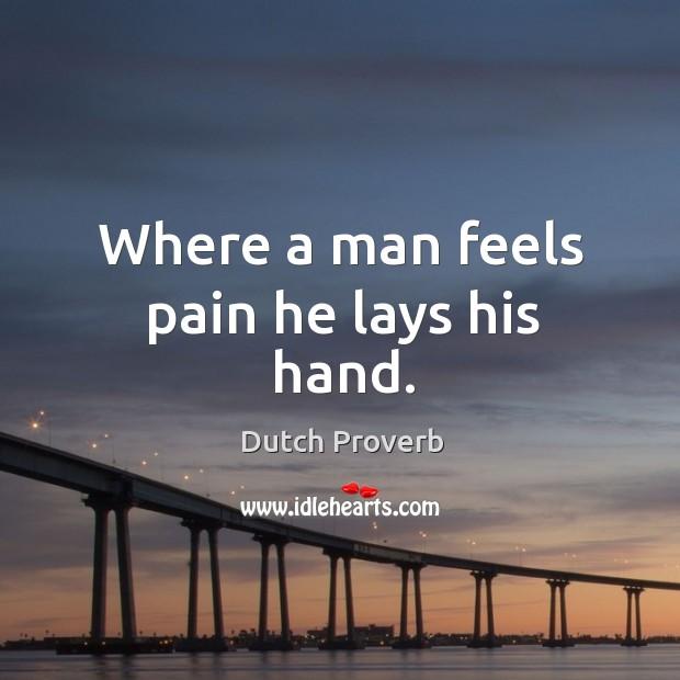 Where a man feels pain he lays his hand. Dutch Proverbs Image