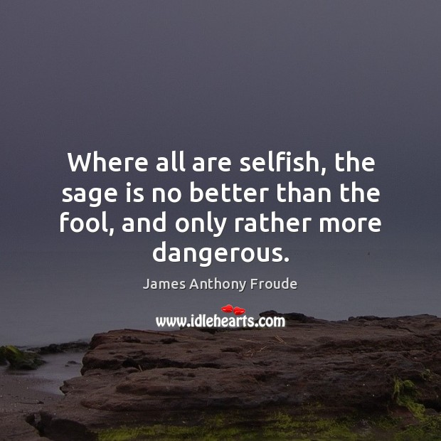 Image, Where all are selfish, the sage is no better than the fool,