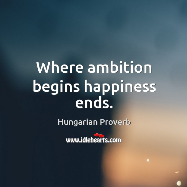 Image, Where ambition begins happiness ends.