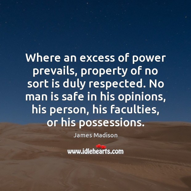 Where an excess of power prevails, property of no sort is duly Image