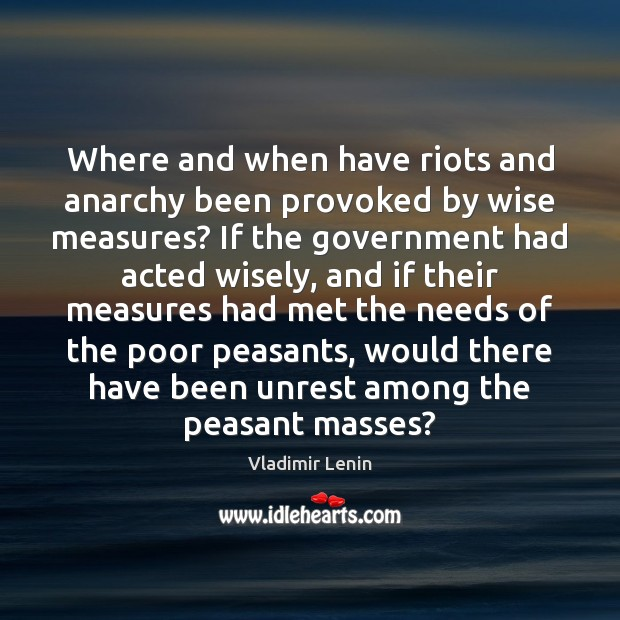 Where and when have riots and anarchy been provoked by wise measures? Vladimir Lenin Picture Quote
